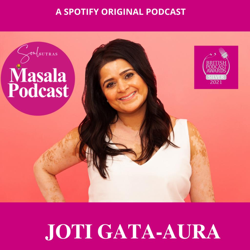 Masala Podcast winner of British Podcast Awards 2021 & 2020, feature Joti Gata-Aura, a Body Positivity Spokesperson & Social Media Advocate.